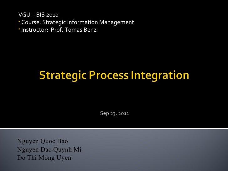 Sep 23, 2011 <ul><li>VGU – BIS 2010 </li></ul><ul><li>Course: Strategic Information Management </li></ul><ul><li>Instruc...