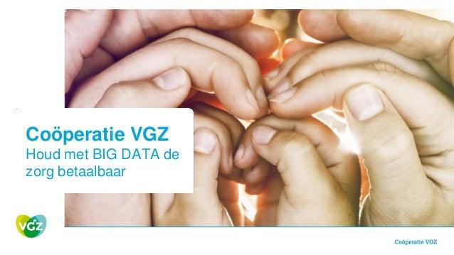 Coöperatie VGZ Houd met BIG DATA de zorg betaalbaar