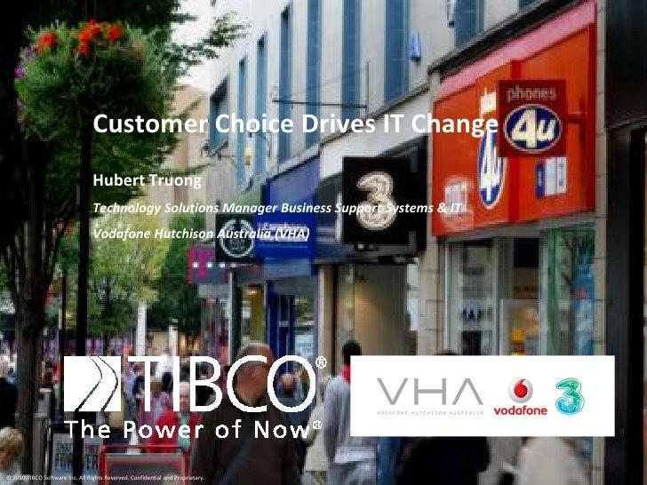 Customer Choice Drives IT Change                                  Hubert Truong                                  Technolog...