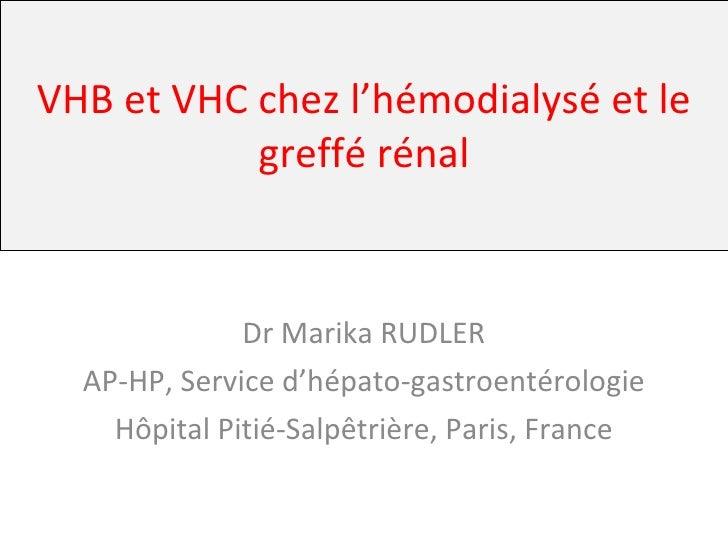 VHB et VHC chez l'hémodialysé et le greffé rénal Dr Marika RUDLER AP-HP, Service d'hépato-gastroentérologie Hôpital Pitié-...