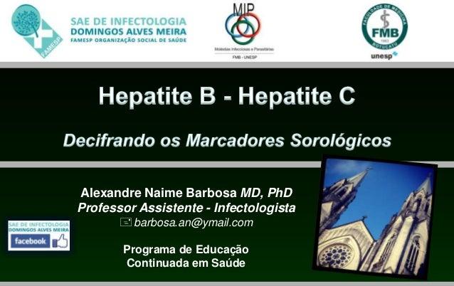 Alexandre Naime Barbosa MD, PhDProfessor Assistente - Infectologistabarbosa.an@ymail.comPrograma de EducaçãoContinuada em...