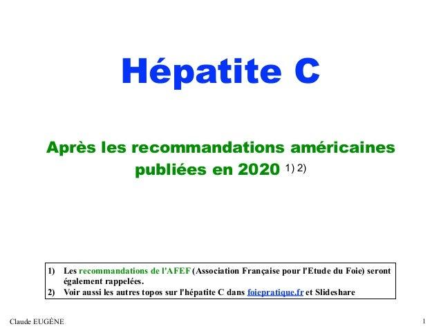 Hépatite C Après les recommandations américaines publiées en 2020 1) 2) Claude EUGÈNE 1 1) Les recommandations de l'AFEF (...