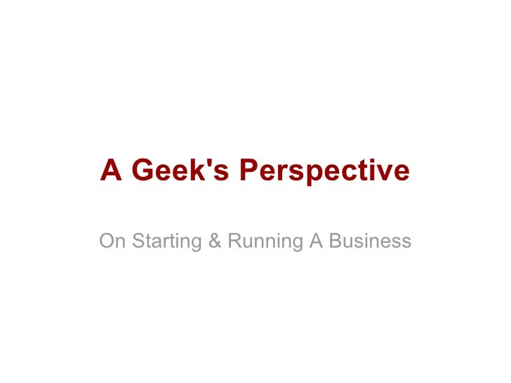A Geek's Perspective On Starting & Running A Business