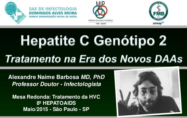 Alexandre Naime Barbosa MD, PhD Professor Doutor - Infectologista Mesa Redonda: Tratamento da HVC 8º HEPATOAIDS Maio/2015 ...