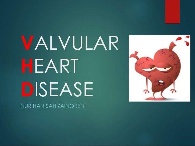 VALVULAR HEART DISEASE NUR HANISAH ZAINOREN