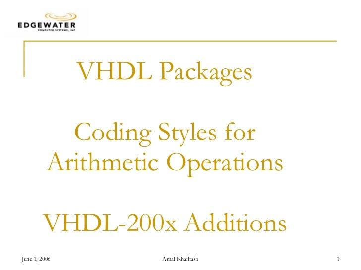The  power  of partnership. The  triumph  of technology. VHDL Packages Coding Styles for Arithmetic Operations VHDL-200x A...