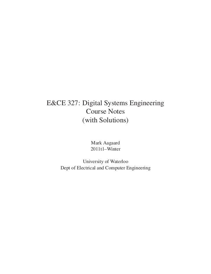 E&CE 327: Digital Systems Engineering           Course Notes          (with Solutions)                  Mark Aagaard      ...