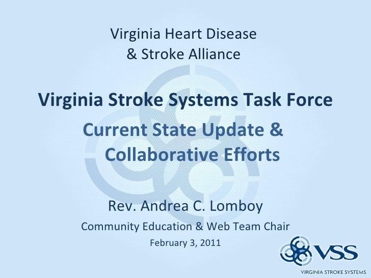 Virginia Heart Disease  & Stroke Alliance  <ul><li>Virginia Stroke Systems Task Force </li></ul><ul><li>Current State Upda...