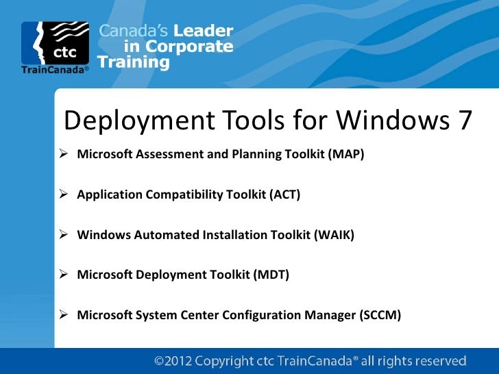 Deployment Tools for Windows 7 Microsoft Assessment and Planning Toolkit (MAP) Application Compatibility Toolkit (ACT) ...