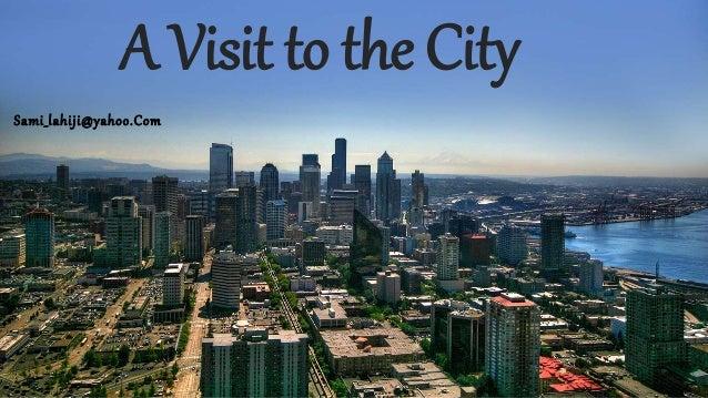 A Visit to the City Sami_lahiji@yahoo.Com