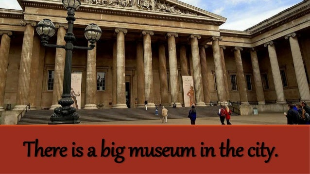 Thereis a big museuminthecity.