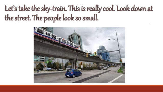 Let'stakethesky-train.Thisisreallycool.Lookdownat thestreet.Thepeoplelooksosmall.