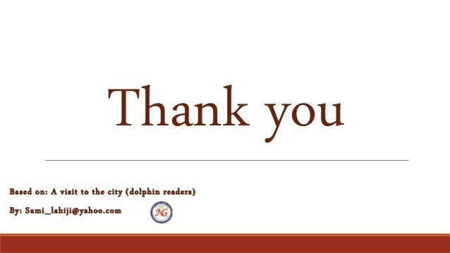 Thank you Based on: A visit to the city (dolphin readers) By: Sami_lahiji@yahoo.com