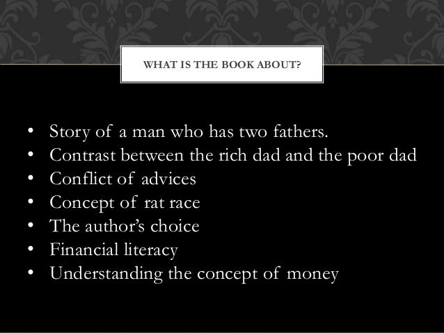 review of the book rich dad In the book, you'll also spot the huge differences in behaviors of the rich (ie rich dad) versus the poor and middle-class (ie poor dad) here's a recap of some differences: – formal education vs self-education.
