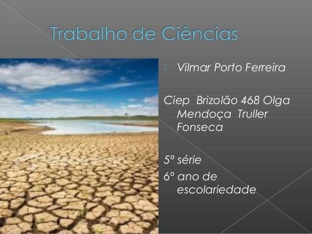  Vilmar Porto Ferreira Ciep Brizolão 468 Olga Mendoça Truller Fonseca 5ª série 6º ano de escolariedade
