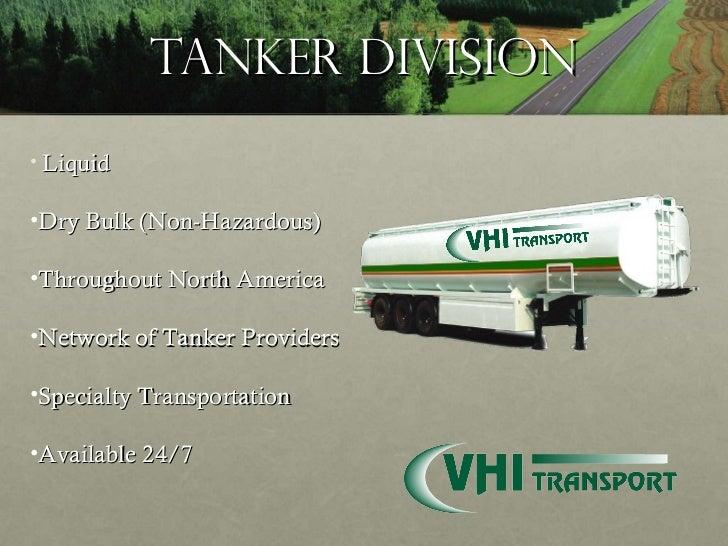 Tanker Division <ul><li>Liquid </li></ul><ul><li>Dry Bulk (Non-Hazardous) </li></ul><ul><li>Throughout North America </li>...