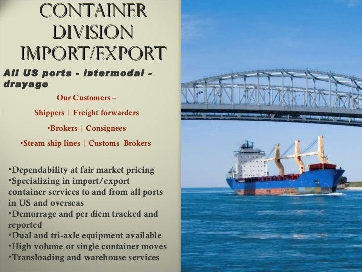 Container Division Import/Export <ul><li>Our Customers  – </li></ul><ul><li>Shippers  |  Freight forwarders </li></ul><ul>...