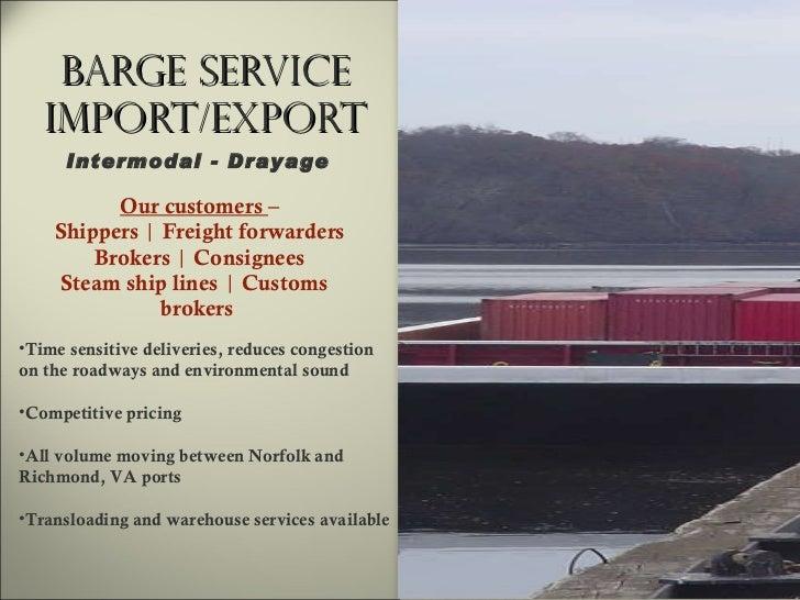 Barge Service Import/Export <ul><li>Our customers  – </li></ul><ul><li>Shippers  |  Freight forwarders </li></ul><ul><li>B...