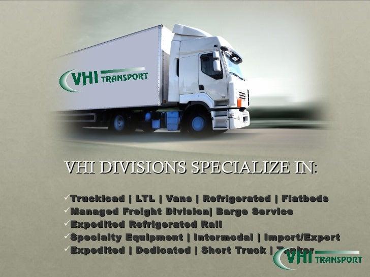 <ul><ul><li>Truckload | LTL | Vans | Refrigerated | Flatbeds  </li></ul></ul><ul><ul><li>Managed Freight Division| Barge S...