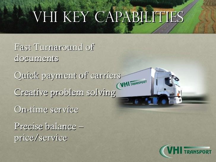 VHI Key Capabilities <ul><li>Fast Turnaround of documents </li></ul><ul><li>Quick payment of carriers </li></ul><ul><li>Cr...