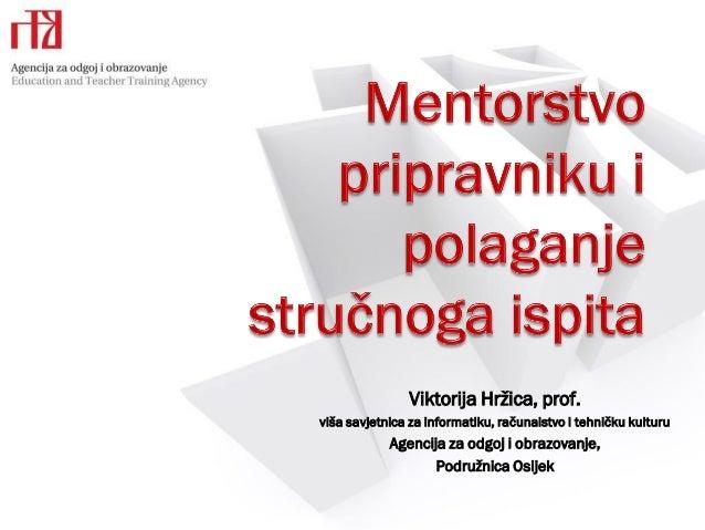 Viktorija Hržica, prof. viša savjetnica za informatiku, računalstvo i tehničku kulturu  Agencija za odgoj i obrazovanje, P...