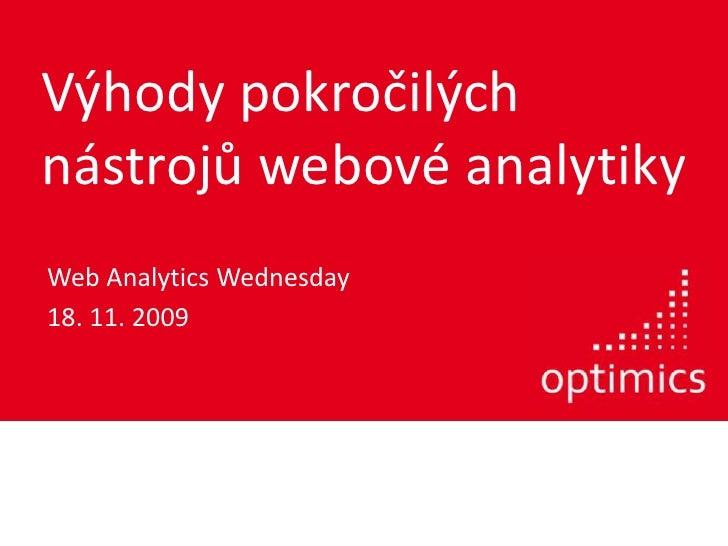 Výhody pokročilých nástrojů webové analytiky<br />Web AnalyticsWednesday<br />18. 11. 2009<br />
