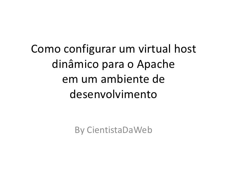 Como configurar um virtual host   dinâmico para o Apache     em um ambiente de      desenvolvimento        By CientistaDaWeb