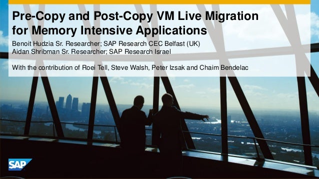Pre-Copy and Post-Copy VM Live Migrationfor Memory Intensive ApplicationsBenoit Hudzia Sr. Researcher; SAP Research CEC Be...