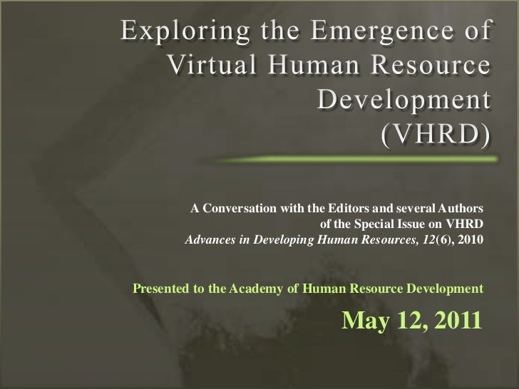 Exploring the Emergence of Virtual Human Resource Development(VHRD)<br />A Conversation with the Editors and several Autho...