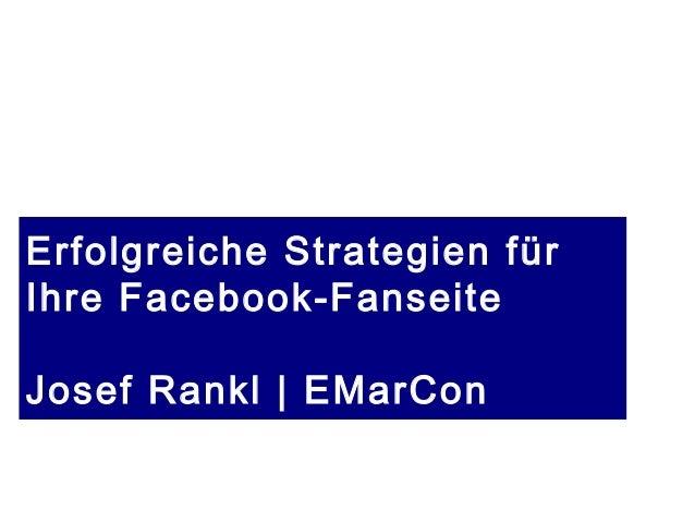 Erfolgreiche Strategien fürIhre Facebook-FanseiteJosef Rankl | EMarCon               Stand 14.03.13 | copyright Josef Rank...