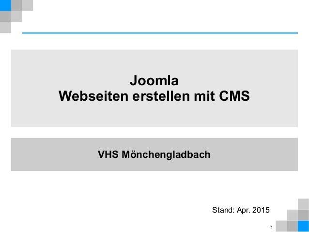 1 Joomla Webseiten erstellen mit CMS VHS Mönchengladbach Stand: Apr. 2015