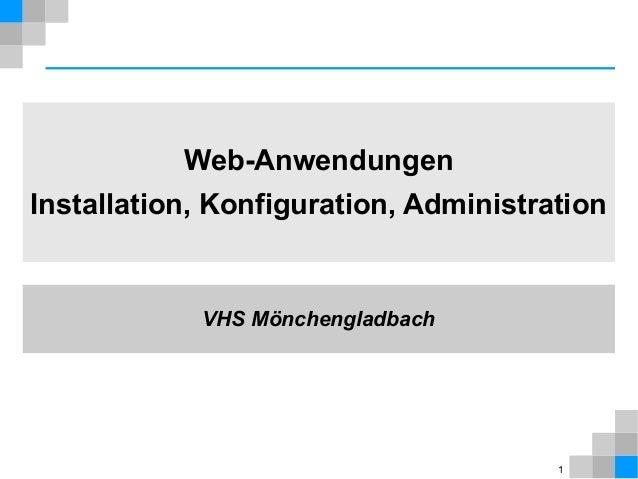 1  Web-Anwendungen  Installation, Konfiguration, Administration  VHS Mönchengladbach