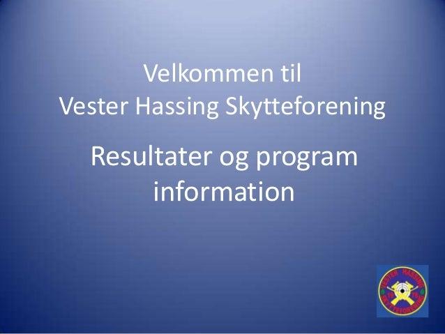 Velkommen tilVester Hassing Skytteforening  Resultater og program       information