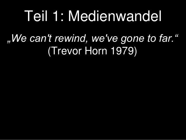 """Teil 1: Medienwandel """"We can't rewind, we've gone to far."""" (Trevor Horn 1979)"""