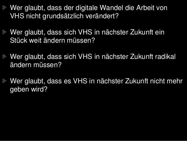 Wer glaubt, dass der digitale Wandel die Arbeit von VHS nicht grundsätzlich verändert? Wer glaubt, dass sich VHS in nächst...