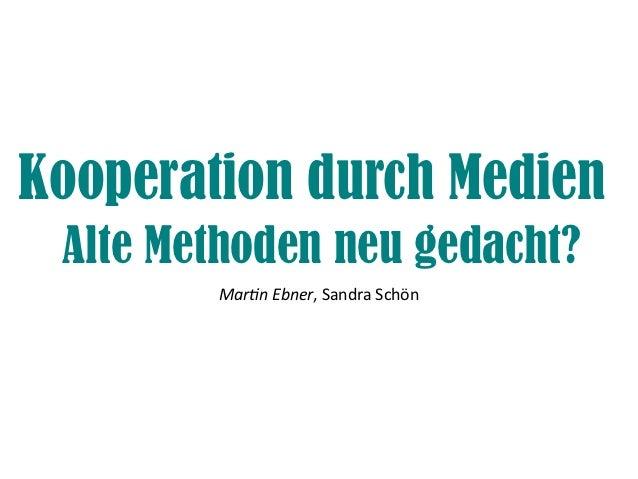 Kooperation durch Medien Alte Methoden neu gedacht?        Martin Ebner, Sandra Schön