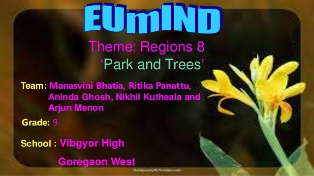 Theme: Regions 8 'Park and Trees' Team: Manasvini Bhatia, Ritika Panattu, Aninda Ghosh, Nikhil Kutheala and Arjun Menon Gr...