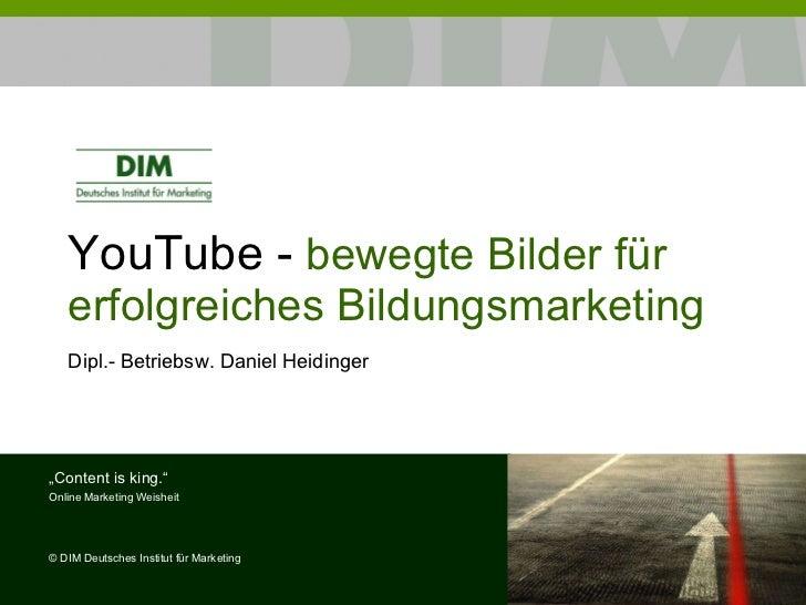 """YouTube -  bewegte Bilder für erfolgreiches Bildungsmarketing Dipl.- Betriebsw. Daniel Heidinger """" Content is king."""" Onlin..."""