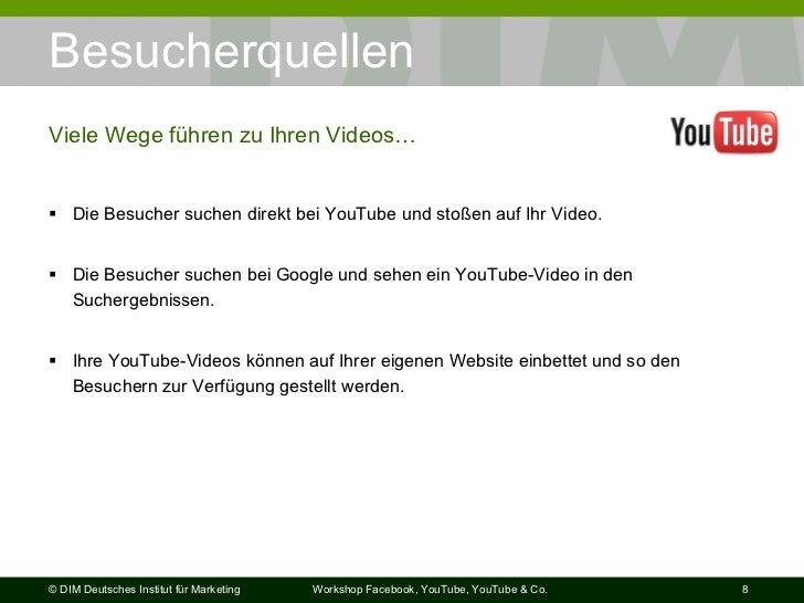 Besucherquellen <ul><li>Die Besucher suchen direkt bei YouTube und stoßen auf Ihr Video. </li></ul><ul><li>Die Besucher su...
