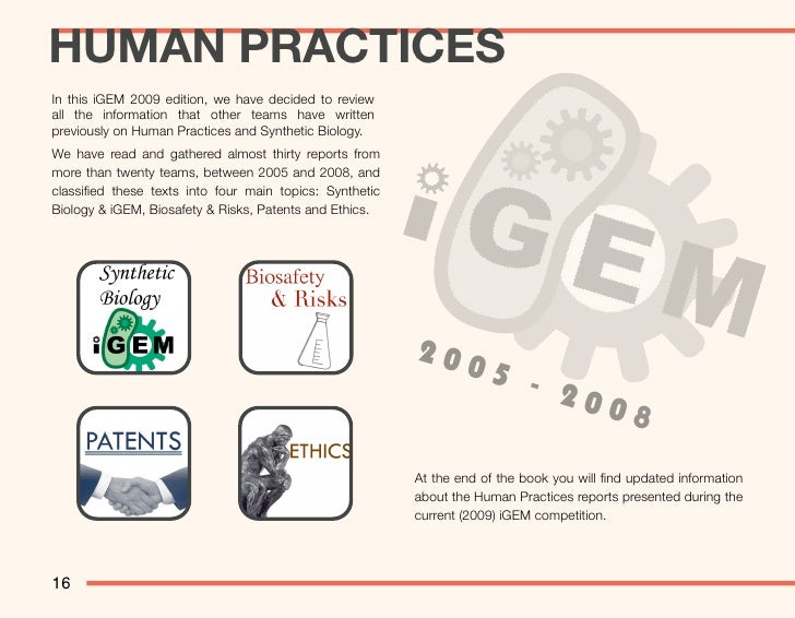 HUMAN PRACTICES In this iGEM 2009 edition, we have decided to review all the information that other teams have written pre...