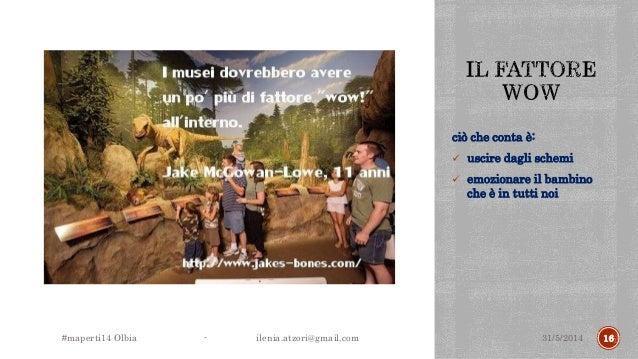 ciò che conta è:  uscire dagli schemi  emozionare il bambino che è in tutti noi 31/5/2014#maperti14 Olbia - ilenia.atzor...