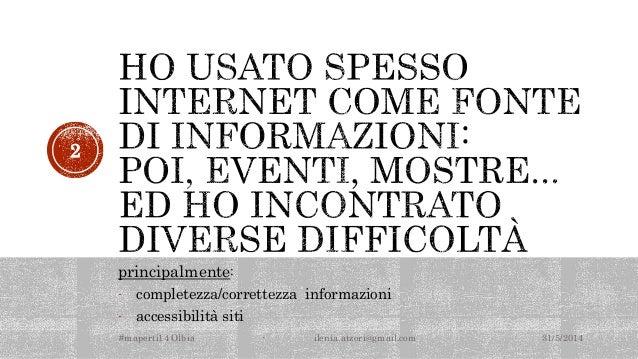 principalmente: - completezza/correttezza informazioni - accessibilità siti 31/5/2014#maperti14 Olbia - ilenia.atzori@gmai...