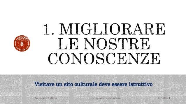 Visitare un sito culturale deve essere istruttivo 31/5/2014#maperti14 Olbia - ilenia.atzori@gmail.com 5