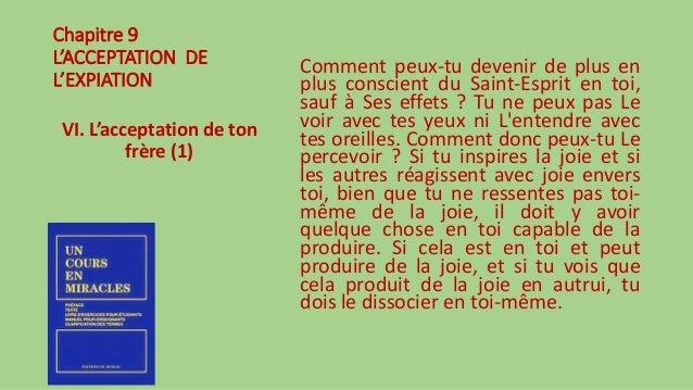 Chapitre 9 L'ACCEPTATION DE L'EXPIATION VI. L'acceptation de ton frère (1) Comment peux-tu devenir de plus en plus conscie...