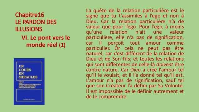 Chapitre16 LE PARDON DES ILLUSIONS VI. Le pont vers le monde réel (1) La quête de la relation particulière est le signe qu...