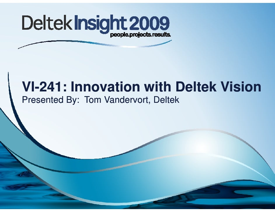VI-241: Innovation with Deltek VisionVI-241: Innovation with Deltek Vision Presented By: Tom Vandervort, DeltekPresented B...