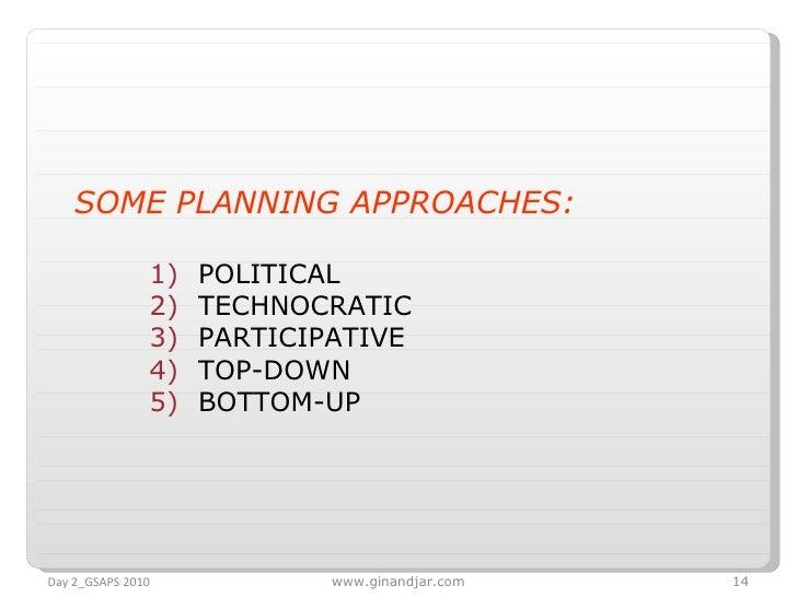 <ul><li>SOME PLANNING APPROACHES:  </li></ul><ul><ul><li>POLITICAL </li></ul></ul><ul><ul><li>TECHNOCRATIC </li></ul></ul>...