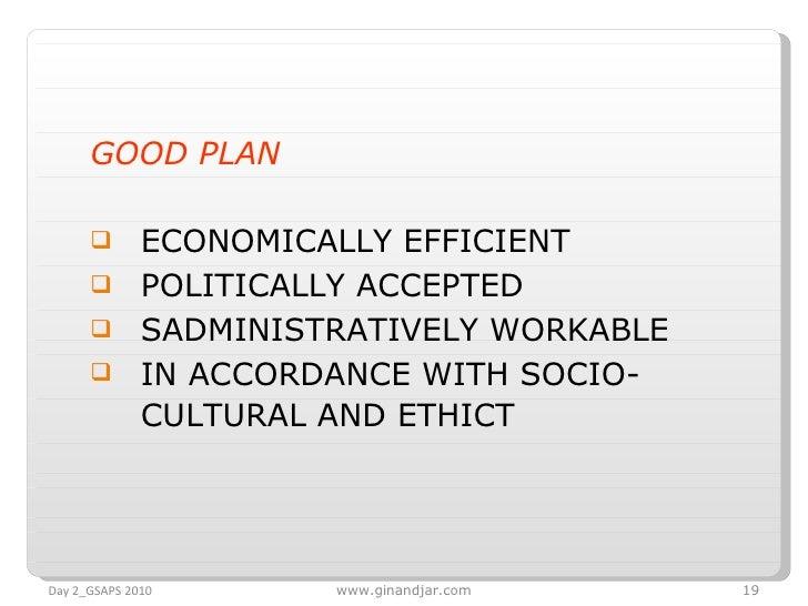<ul><li>GOOD PLAN </li></ul><ul><li>ECONOMICALLY EFFICIENT </li></ul><ul><li>POLITICALLY ACCEPTED </li></ul><ul><li>SADMIN...