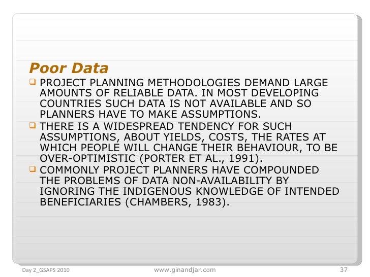 <ul><li>Poor Data </li></ul><ul><li>PROJECT PLANNING METHODOLOGIES DEMAND LARGE AMOUNTS OF RELIABLE DATA. IN MOST DEVELOPI...