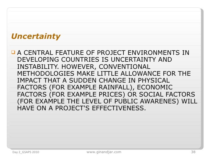 <ul><li>Uncertainty </li></ul><ul><li>A CENTRAL FEATURE OF PROJECT ENVIRONMENTS IN DEVELOPING COUNTRIES IS UNCERTAINTY AND...